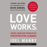 Love Works: Seven Timeless Principles for Effective Leaders - Joel Manby