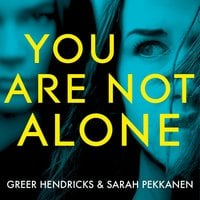 You Are Not Alone - Sarah Pekkanen, Greer Hendricks