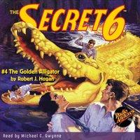 The Secret 6 #4 The Golden Alligator - Robert Jasper Hogan