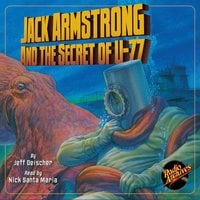 Jack Armstrong and the Secret of U-77 - Jeff Deischer