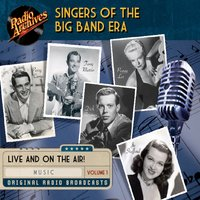 Singers of the Big Band Era, Volume 1 - Radio Archives