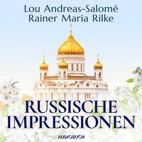 Russische Impressionen - Eine Russlandreise im Jahr 1900 - Rainer Maria Rilke, Lou Andreas-Salomé