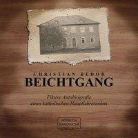Beichtgang - Fiktive Autobiografie eines katholischen Hauptlehrersohns - Christian Bedor