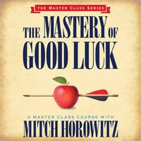 The Mastery of Good Luck - Mitch Horowitz