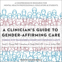 A Clinician's Guide to Gender-Affirming Care - Sand C. Chang, lore m. dickey, Anneliese A. Singh
