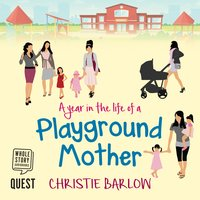 A Year in the Life of a Playground Mother - Christie Barlow