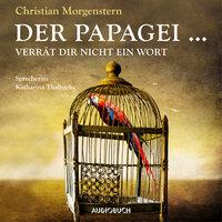Der Papagei...verrät dir nicht ein Wort - Christian Morgenstern
