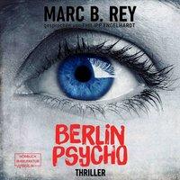 Berlin Psycho - Das hättest du nicht tun dürfen - Marc B. Rey