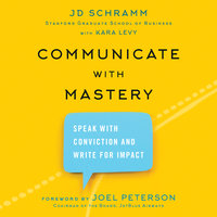 Communicate with Mastery - JD Schramm