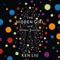 The Hidden Girl and Other Stories - Ken Liu