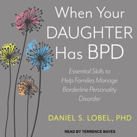 When Your Daughter Has BPD - Daniel S. Lobel