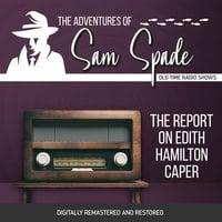 The Adventures of Sam Spade: The Report on Edith Hamilton Caper - Jason James