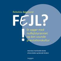 FEJL?! - Et opgør med nulfejlstyranniet og den usunde præstationskultur - Rebekka Bøgelund