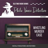 Philo Vance Detective: Whistling Murder Case - Jackson Beck