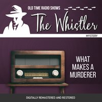 The Whistler: What Makes a Murderer - Gladys Thornton