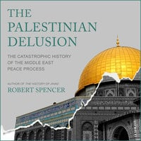 The Palestinian Delusion: The Catastrophic History of the Middle East Peace Process - Robert Spencer