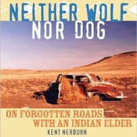 Neither Wolf Nor Dog - Kent Nerburn