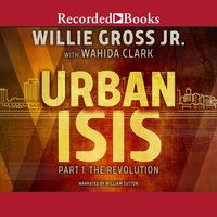 Urban Isis, Part 1: The Revolution - Wahida Clark, Willie Gross, Jr.