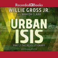 Urban Isis, Part 2: Revolutionary - Wahida Clark, Willie Gross, Jr.
