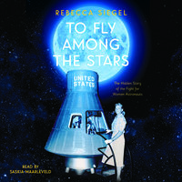 To Fly Among the Stars: A True Story of the Women and Men Who Tested to Become America's First Astronauts - Rebecca Siegel
