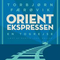 Orientekspressen - en togrejse - Torbjørn Færøvik