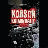 Korson kriminaalit - Rikostarinoita 1960- ja 80-luvuilta - Ansu Kivekäs