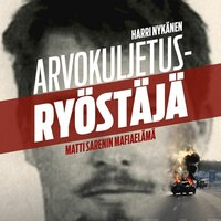 Arvokuljetusryöstäjä - Matti Sarenin mafiaelämä - Harri Nykänen