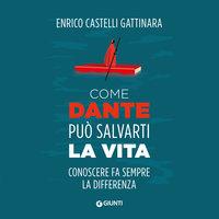 Come Dante può salvarti la vita - Enrico Castelli Gattinara