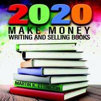 2020 – Make Money Writing and Selling Books - Martin K. Ettington