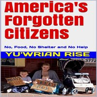 America's Forgotten Citizens: No Food, No Shelter and No Help - Yu'wrian Rise