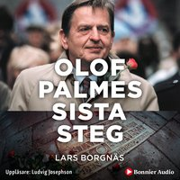 Olof Palmes sista steg : I sällskap med en mördare - Lars Borgnäs