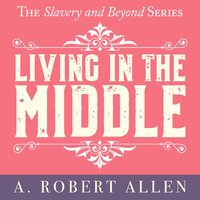 Living in the Middle - A. Robert Allen