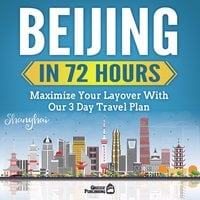 Beijing In 72 Hours: Maximize Your Layover With Our 3 Day Plan - Grizzly Publishing