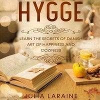 Hygge: Learn The Secrets Of Danish Art Of Happiness And Coziness - Julia Laraine