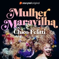 Mulher Maravilha - E05 - Chico Felitti