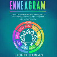 ENNEAGRAM: Learn the Enneagram of Personality to Improve Your Life and Increase Your Spirituality - Lionel Harlan