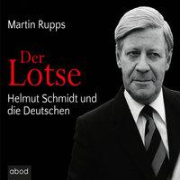 Der Lotse: Helmut Schmidt und die Deutschen - Martin Rupps