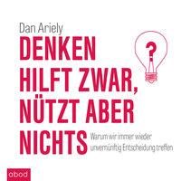 Denken hilft zwar, nützt aber nichts - Dan Ariely