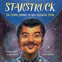 Starstruck: The Cosmic Journey of Neil deGrasse Tyson - Kathleen Krull, Paul Brewer