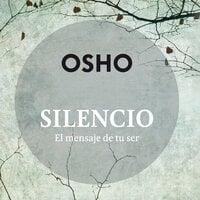 Silencio, el mensaje de tu ser - Osho