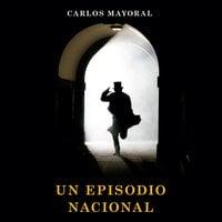 Un episodio nacional - Carlos Mayoral