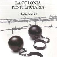 La colonia penitenciaria - Franz Kafka