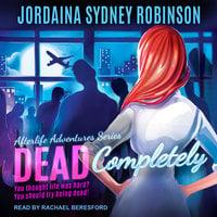 Dead Completely - Jordaina Sydney Robinson