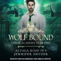 Wolf Bound: Lunar Academy, Year One - Alyssa Rose Ivy, Jennifer Snyder