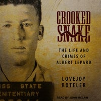 Crooked Snake: The Life and Crimes of Albert Lepard - Lovejoy Boteler