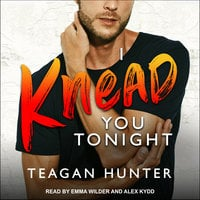 I Knead You Tonight - Teagan Hunter