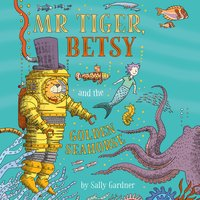 Mr Tiger, Betsy and the Golden Seahorse - Sally Gardner