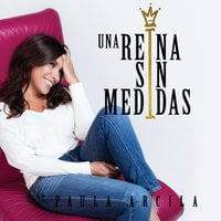 Una reina sin medidas - Paula Arcila