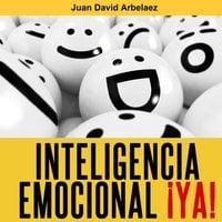 Inteligencia Emocional ¡ya! - Juan David Arbelaez
