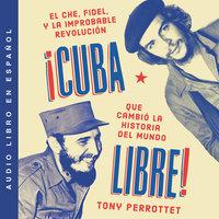 ¡Cuba libre! - Tony Perrottet